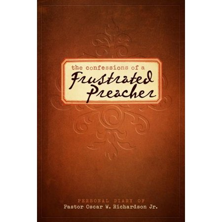 The Confessions of A Frustrated Preacher - eBook This is my personal diary filled with my frustrations associated with my experience in ministry from January 1980 until now June 2011 from a Jeremiah perspective. As you read this book you will find out how much truly chosen, not just called leaders have to endure to become all that God wants them to be. Through this book leaders will come to know the furnace of affliction and rejection is a place not appreciated by many who are chosen to fulfill the highest calling among men. The frustrations of the chosen are necessary experiences designed not to break us but drive us to a place of dissatisfaction. This aggravation causes us in turn to run to God with a passionate fire that trials, tribulations or death itself cant quench or put out. Through this book you will come to understand that our frustrations and aggravations are necessary annoyances that will bring out the best in us and not the worst if the process of Gods choosing is honored. Gods ways are not our ways and our thoughts are not Gods thoughts and thats something we tend to forget in the midst of challenging trials. Endure hardness, dont faint. Through this book you will see how the obsessions in life by those who have been called disqualify them from being chosen. The distractions we call accomplishments and great victories are personal hangmen nooses we create by allowing our accomplishments to take the place of personal ministry and Christ centered accountability. This book will be an easy read because its only eighty (80) pages and it cuts out the chase and takes you straight to the point. Read with an open heart and the Holy Ghost will illuminate your mind and enlarge your capacity to believe God. Gods Speed!!!