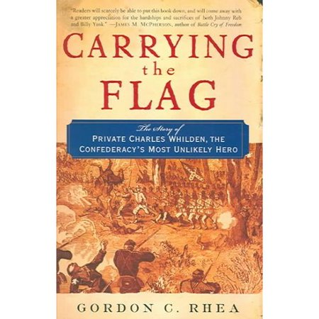 Carrying The Flag: The Story of Private Charles Whilden, the Confederacys Most Unlikely Hero by