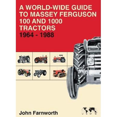 A World-Wide Guide to Massey Ferguson 100 and 1000 Tractors 1964-1988 by
