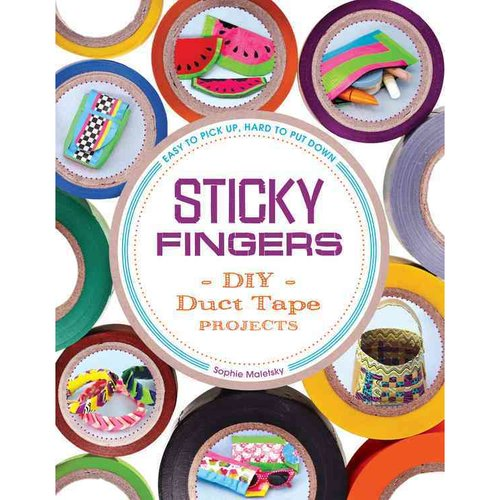 Sticky Fingers: DIY Duct Tape Projects - Easy to Pick Up, Hard...