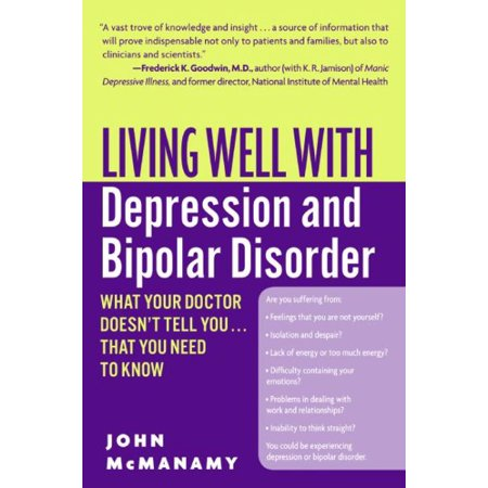Living Well With Depression And Bipolar Disorder   What Your Doctor Doesnt Tell You   That You Need To Know