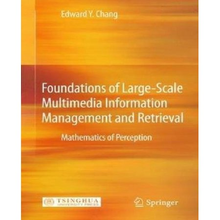 Foundations Of Large Scale Multimedia Information Management And Retrieval  Mathematics Of Perception  2011