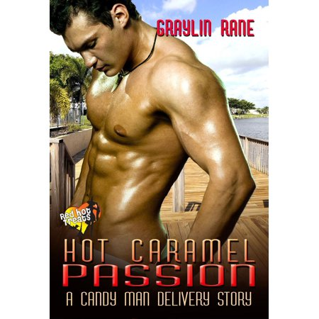Hot Caramel Passion: A Candy Man Delivery Story - eBook
