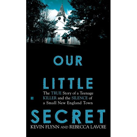 Our Little Secret : The True Story of a Teenager Killer and the Silence of a Small New England