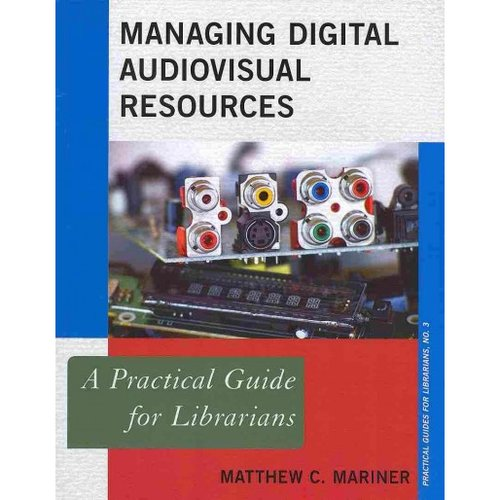 Managing Digital Audiovisual Resources: A Practical Guides for Librarians