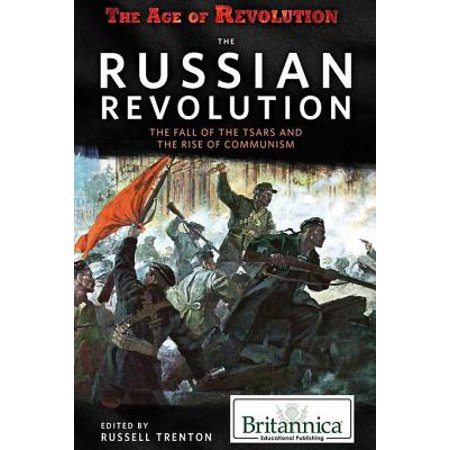 The Russian Revolution: The Fall of the Tsars and the Rise of Communism -