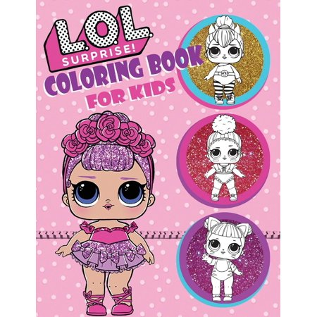 L.O.L. Surprise! Coloring Book for Kids: Over 150 Jumbo Coloring Pages That  Are Perfect for Beginners: For Girls, Boys, and Anyone Who Loves an L.O.L  ...