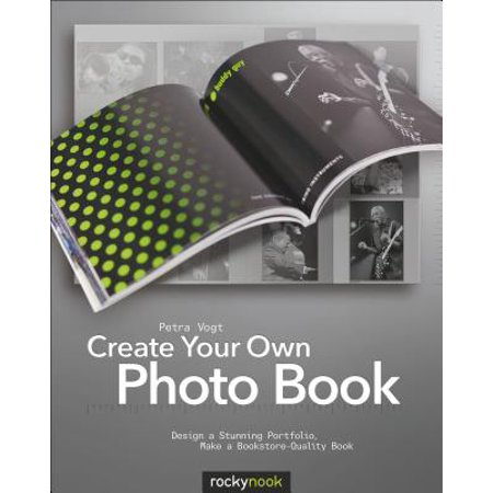 Create Your Own Photo Book : Design a Stunning Portfolio, Make a Bookstore-Quality