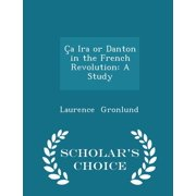 �a IRA or Danton in the French Revolution : A Study - Scholar's Choice Edition