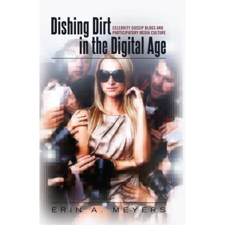 Dishing Dirt in the Digital Age : Celebrity Gossip Blogs and Participatory Media (Celebs Blog)