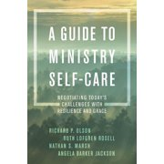 Guide to Ministry Self-Care : Negotiating Today's Challenges with Resilience and Grace