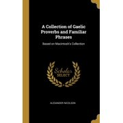 A Collection of Gaelic Proverbs and Familiar Phrases : Based on Macintosh's Collection