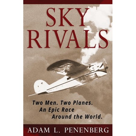 Sky Rivals : Two Men. Two Planes. an Epic Race Around the World ...