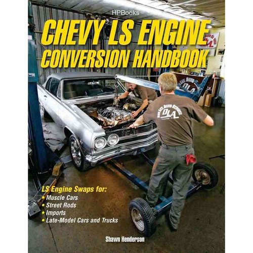 Chevy LS Engine Conversion Handbook