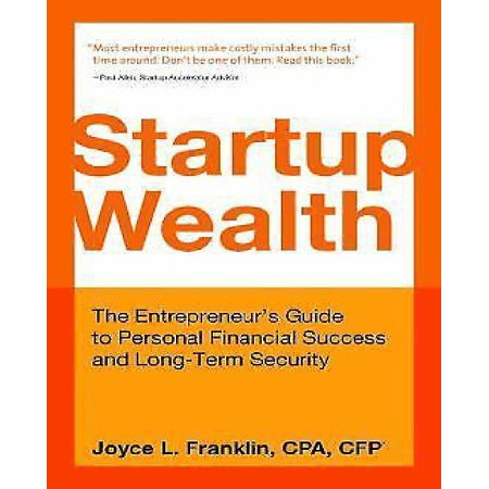 Startup Wealth  The Entrepreneurs Guide To Personal Financial Success And Long Term Security