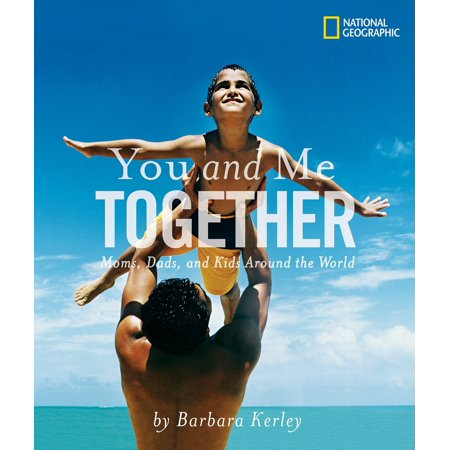 You and Me Together : Moms, Dads, and Kids Around the