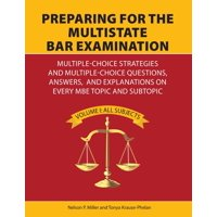 Preparing for the Multistate Bar Examination : Multiple-Choice Strategies and Multiple-Choice Questions, Answers, and Explanations on Every MBE Topic and Subtopic