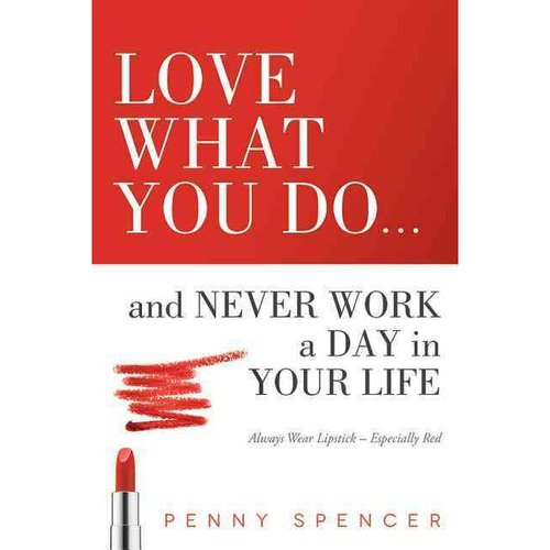 Love What You Do...and Never Work a Day in Your Life: Always Wear Lipstick--Especially Red