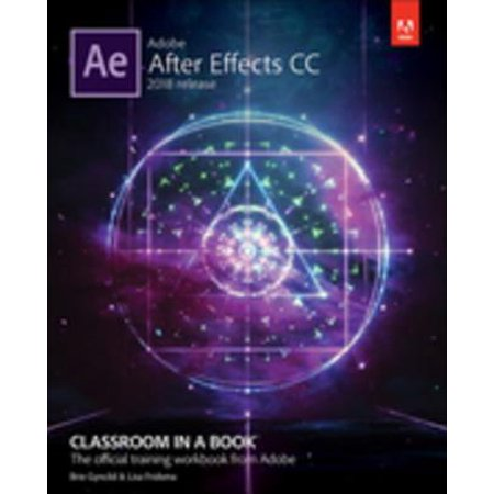 Adobe After Effects CC Classroom in a Book (2018 release) - (Best Way To Learn Adobe After Effects)