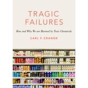 Tragic Failures : How and Why We Are Harmed by Toxic Chemicals (Hardcover)