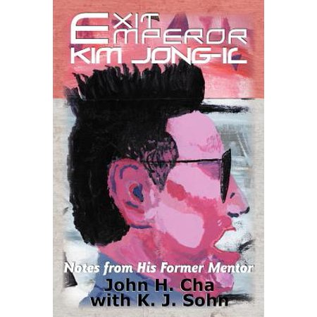 Exit Emperor Kim Jong-Il : Notes from His Former