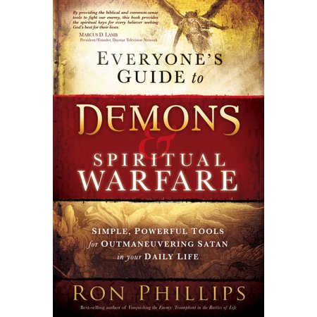 Everyone's Guide to Demons & Spiritual Warfare : Simple, Powerful Tools for Outmaneuvering Satan in Your Daily Life