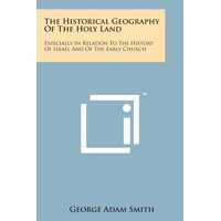 The Historical Geography of the Holy Land : Especially in Relation to the History of Israel and of the Early Church