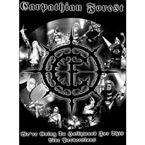 Carpathian Forest: We're Going To Hollywood For This - Live Perversion (Full Frame)