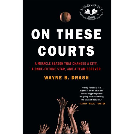 On These Courts : A Miracle Season that Changed a City, a Once-Future Star, and a Team (The Carousels Love Changes Like The Seasons)