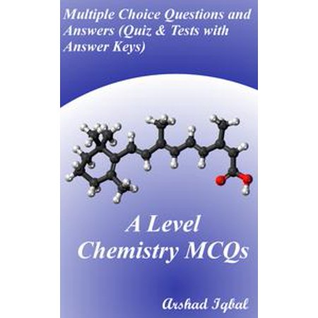 A Level Chemistry MCQs: Multiple Choice Questions and Answers (Quiz & Tests with Answer Keys) - eBook for $<!---->