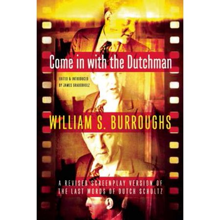 Come in with the Dutchman : A Revised Screenplay Version of the Last Words of Dutch Schultz Last Ditch Knife