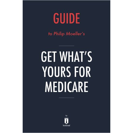 Guide to Philip Moeller's Get What's Yours for Medicare by Instaread -
