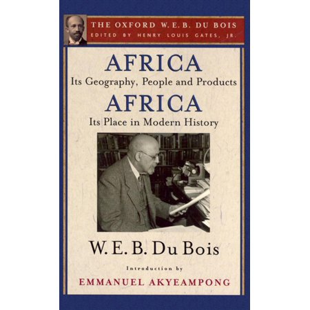 Africa, Its Geography, People and Products and Africa-Its Place in Modern History (The Oxford W. E. B. Du Bois) - (Physical Geography Of Africa South Of The Sahara)