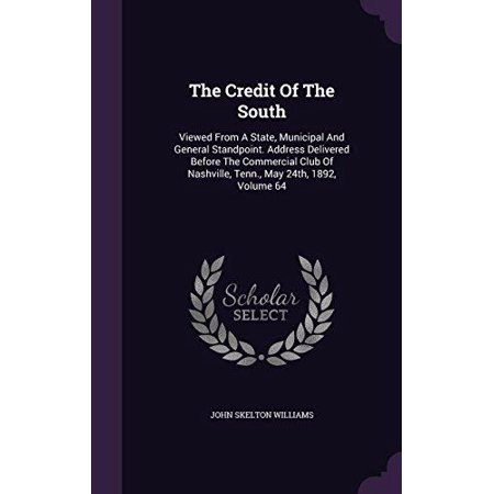 The Credit Of The South  Viewed From A State  Municipal And General Standpoint  Address Delivered Before The Commercial Club Of Nashville  Tenn