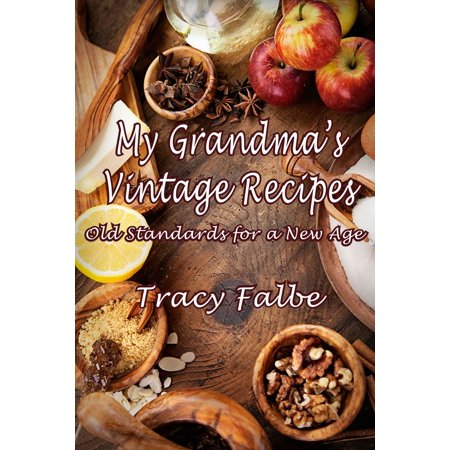 My Grandma's Vintage Recipes: Old Standards for a New Age - eBook