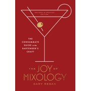 The Joy of Mixology, Revised and Updated Edition : The Consummate Guide to the Bartender's Craft