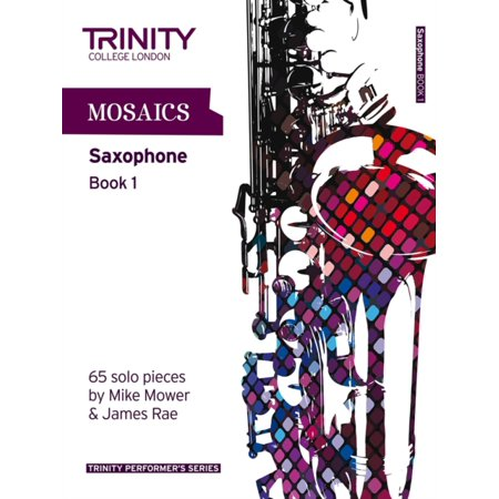 Mosaics for Saxophone: Initial-Grade 5 Book 1 (Trinity Performers Series) (Paperback)