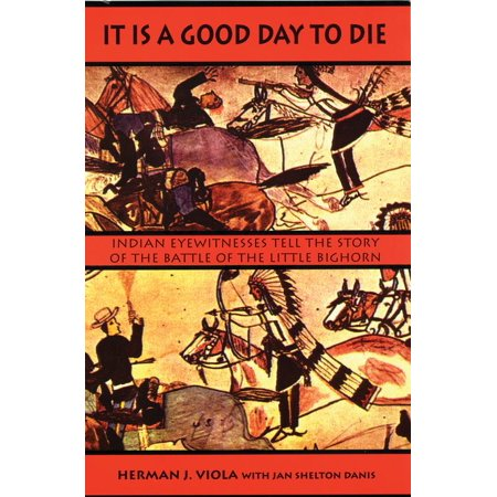 It Is a Good Day to Die : Indian Eyewitnesses Tell the Story of the Battle of the Little Bighorn](Good Titles For Halloween Stories)