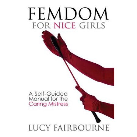 Femdom for Nice Girls : A Self-Guided Manual for the Caring - Mistress Metal