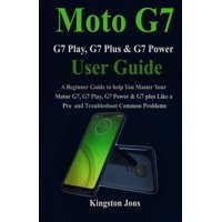 Moto G7 Series User Guide for Seniors: A Beginner Guide to help You Master Your Motor G7, G7 Play, G7 Power & G7 plus Like a Pro for Seniors (Paperback)