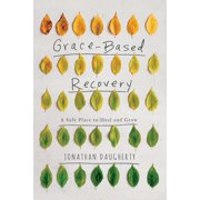 Grace Based Recovery: A Safe Place to Grow and Heal (Paperback)