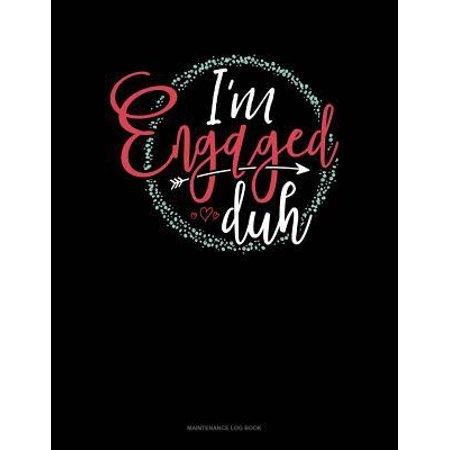 I'm Engaged Duh: Maintenance Log Book Paperback (Duh Duh Duh Duh Duh Duh Duh Duh)