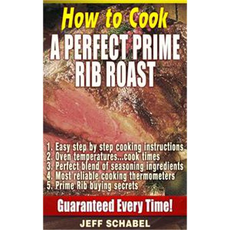 Prime Rib Oven (How to Cook a Perfect Prime Rib Roast -)