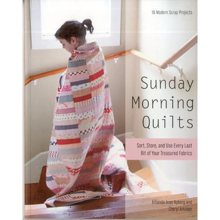 Sunday Morning Quilts: 16 Modern Scrap Projects - Sort, Store, and Use Every Last Bit of Your Treasured Fabrics (Add A Bit Of Color To Crossword)