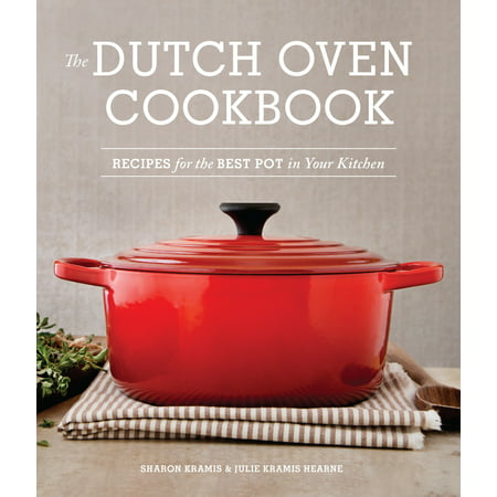 The Dutch Oven Cookbook : Recipes for the Best Pot in Your