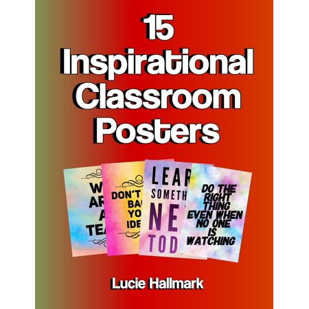 15 Inspirational Classroom Posters: School Classroom and Teacher Decorations - 11 X 8.5 (Paperback)