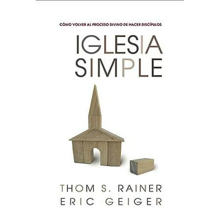 Iglesia Simple : Como Volver al Proceso Divino de Hacer