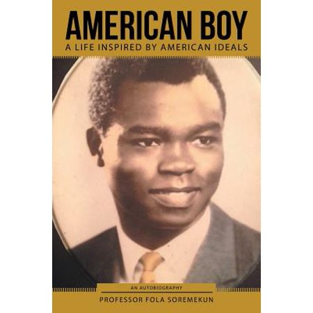 America Body - American Boy : A Life Inspired by American Ideals