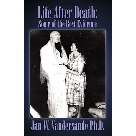 Life After Death : Some of the Best Evidence