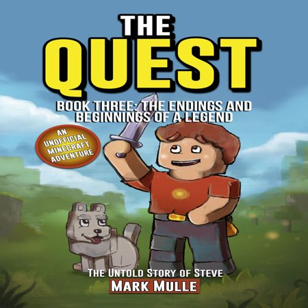 The Quest: The Untold Story of Steve, Book Three: The Endings and Beginnings of a Legend (An Unofficial Minecraft Book for Kids Ages 9 - 12 (Preteen) -